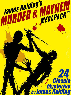 James Holding's Murder & Mayhem MEGAPACK TM: 24 Classic Mystery Stories and a Poem