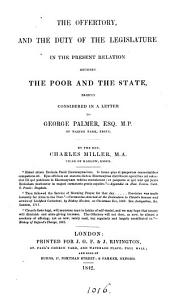 The Offertory, and the Duty of the Legislature in the Present Relation Between the Poor and the State, Briefly Considered in a Letter to George Palmer, Esq. M.P.