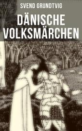 Dänische Volksmärchen: Der Schatz + Die lustigen Weiber + Einer, der's faustdick hinter dem Ohr hat + Hans und Grethe + Die Träume + Das Siebengestirn + Die Wünsche + Der grüne Ritter + Die Prinzessin im Sarge und mehr