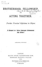 Brotherhood, Fellowship, and Acting Together: Further Practical Reflections in Rhyme. A Sequel to 'New Covenant Ordinances and Order' ...