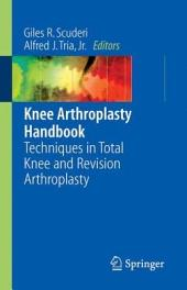 Knee Arthroplasty Handbook: Techniques in Total Knee and Revision Arthroplasty