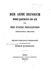 Der Arme Heinrich ...: und zwei jüngere prosalegenden verwandten Inhaltes