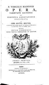 P. Virgilii Maronis opera: varietate lectionis et perpetua adnotatione illustrata, a Chr. Gottl. Heyne, ... Accedit index uberrimus, Volume 3