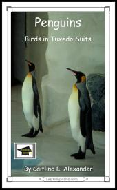 Penguins: Birds in Tuxedo Suits: Educational Version