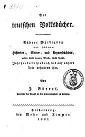 Die teutschen Volksbücher: nähere Würdiging der schönen Historien-, Wetter- und Arzneybüchlein, welche theils innerer Werth, theils Zufall, Jahrhunderte hindurch bis auf unsere Zeit erhalten hat