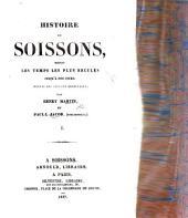 Histoire de Soissons, depuis les temps les plus reculés jusqu'à nos jours: Volume 1