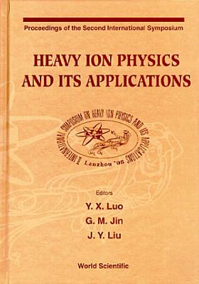 Heavy Ion Physics and Its Applications PDF