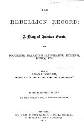 The Rebellion Record: A Diary of American Events with Documents, Narratives, Illustrative Incidents, Poetry, Etc. Supplement--first volume