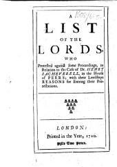 A List of the Lords who Protested Against Some of the Proceedings, in Relation to the Case of Dr. Henry Sacheverell, in the House of Peers: With Their Lordships Reasons for Entring [i.e. Entering] Their Protestations