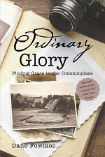 Ordinary Glory: Finding Grace in the Commonplace