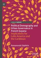 Political Demography and Urban Governance in French Guyana PDF