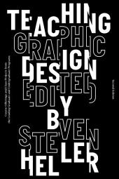 Teaching Graphic Design: Course Offerings and Class Projects from the Leading Graduate and Undergraduate Programs, Edition 2