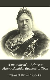 A memoir of ... Princess Mary Adelaide, duchess of Teck: based on her private diaries and letters
