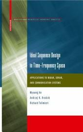 Ideal Sequence Design in Time-Frequency Space: Applications to Radar, Sonar, and Communication Systems
