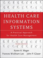 Health Care Information Systems: A Practical Approach for Health Care Management, Edition 3