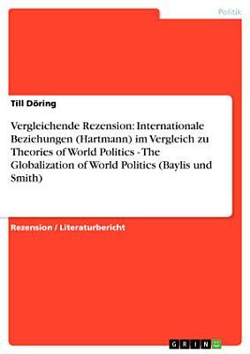 Vergleichende Rezension  Internationale Beziehungen  Hartmann  im Vergleich zu Theories of World Politics   The Globalization of World Politics  Baylis und Smith  PDF
