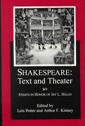 Shakespeare, Text and Theater: Essays in Honor of Jay L. Halio