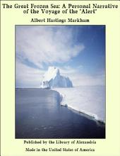 """The Great Frozen Sea: A Personal Narrative of the Voyage of the """"Alert"""""""