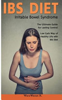 Ibs Diet Irritable Bowel Syndrome The Ultimate Guide For Lasting Control Low Carb Way Of Healthy Life With Ibs Diet Book PDF