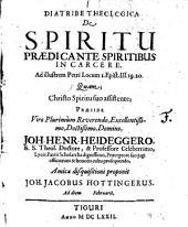 Diatribe theologica de spiritu praedicante spiritibus in carcere: ad illustrem Petri locum I. Epist. III. 19. 20