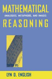 Mathematical Reasoning: Analogies, Metaphors, and Images