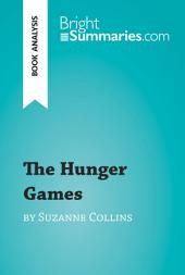 The Hunger Games by Suzanne Collins (Book Analysis): Detailed Summary, Analysis and Reading Guide