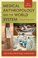 Medical Anthropology and the World System  Critical Perspectives  3rd Edition PDF