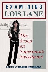 Examining Lois Lane: The Scoop on Superman's Sweetheart