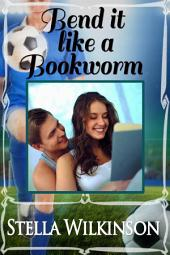 Bend it like a Bookworm: #2 Lessons in Love, Sweet Romance Series