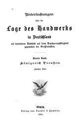 Untersuchungen über die Lage des Handwerks in Deutschland: Bd. Königreich Preussen. 2. T