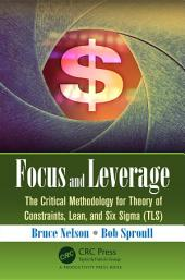 Focus and Leverage: The Critical Methodology for Theory of Constraints, Lean, and Six Sigma (TLS)