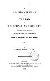 A Practical Treatise on the Law of Principal and Surety: Particularly with Relation to Mercantile Guarantees, Bills of Exchange, and Bail Bonds