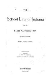 The School Law of Indiana: And the State Constitution (as a Supplement) with Annotations