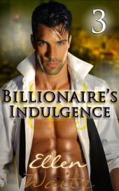 The Billionaire's Indulgence 3: (Alpha, Billionaire Erotic Romance series) #3)