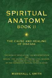 Spiritual Anatomy Book Ii The Cause And Healing Of Disease Book PDF