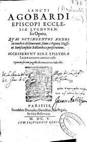 Sancti Agobardi episcopi Ecclesiae Lugdunensis Opera: quae octingentos annos in tenebris delituerant