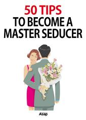 50 Tips to Become a Master Seducer