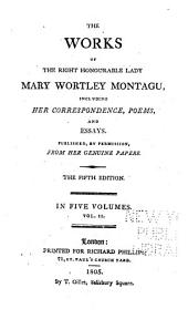 The Works of the Right Honourable Lady Mary Wortley Montagu: Including Her Correspondence, Poems, and Essays, Volume 2
