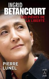 Ingrid Bétancourt, les pièges de la liberté