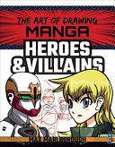 The Art of Drawing Manga  Heroes and Villains PDF