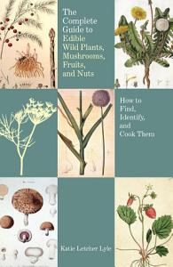Complete Guide to Edible Wild Plants  Mushrooms  Fruits  and Nuts Book