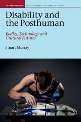 Disability And The Posthuman Book PDF