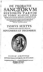 De Probatis Sanctorum Historiis: Tomvs ... Complectens Sanctos Mensivm Novembris Et Decembris. 6