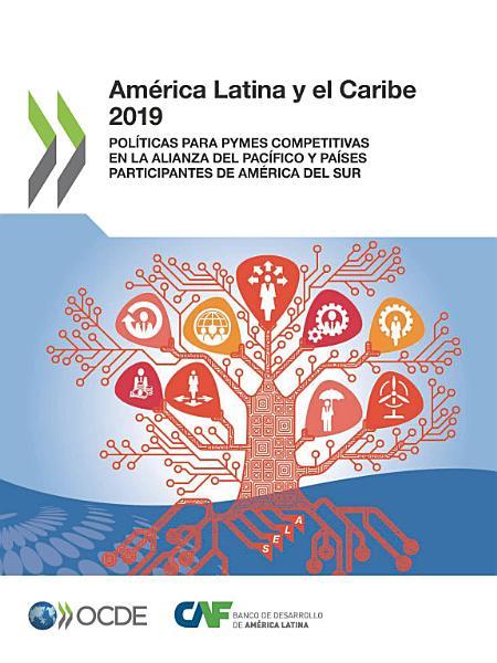 Am  rica Latina y el Caribe 2019 Pol  ticas para PYMEs competitivas en la Alianza del Pac  fico y pa  ses participantes de Am  rica del Sur