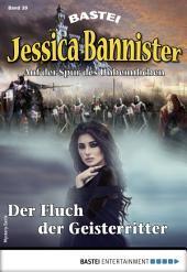 Jessica Bannister 39 - Mystery-Serie: Der Fluch der Geisterritter