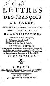 Lettres de S. François de Sales: evesque et prince de Geneve, instituteur de l'Ordre de la Visitation ...
