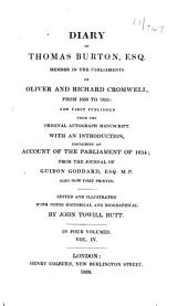 Diary of Thomas Burton, Esq., member in the Parliaments of Oliver and Richard Cromwell, from 1656 to 1659: now first published from the original autograph manuscript. With an introduction, containing an account of the Parliament of 1654; from the journal of Guibon Goddard, Esq. M.P., also now first printed, Volume 4