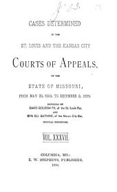 Cases Determined in the St. Louis and the Kansas City Courts of Appeals of the State of Missouri: Volume 37