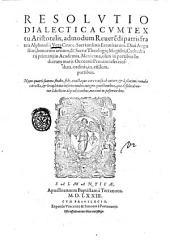 Resolutio dialectica cum textu Aristotelis, admodum reuerendi patris fratris Alphonsi à Vera Cruce ..