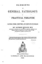 Elements of General Pathology: A Practical Treatise on the Causes, Forms, Symptoms, and Results of Disease